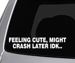 Amazon Com Seek Feeling Cute Might Crash Later Decal Car Truck Window Sticker Funny Meme Automotive