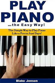Play Piano the Easy Way: The Simple Way to Play Piano Like a Pro in Just  Days! by Keri West