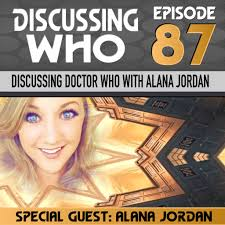 Episode 87: Discussing Doctor Who with Alana Jordan – Discussing Who: A  Doctor Who Podcast