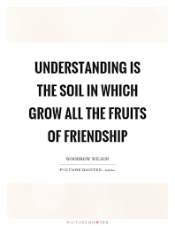 understanding is the soil in which grow all the fruits of