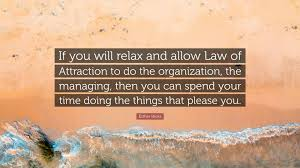 """esther hicks quote """"if you will relax and allow law of attraction"""