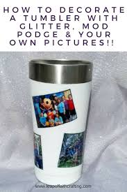 Decorated Yeti Cup Or Tumblers With Pictures Mod Podge Glitter Leap Of Faith Crafting