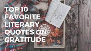 my top favorite literary quotes on gratitude kristina martin