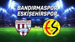 Bandırmaspor Eskişehirspor maçı saat kaçta, hangi kanaldan canlı  yayınlanacak? - Spor Haberleri