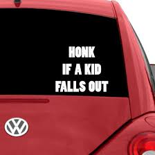 Honk If Any Kids Fall Out Car Decal The Decal Guru