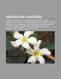 American Hunters: Ernest Hemingway, Theodore Roosevelt, Daniel ...