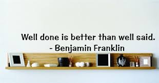 Well Done Is Better Than Well Said Benjamin Franklin Famous Saying Inspirational Life Quote Wall Decal Vinyl Peel Stick Sticker Graphic Design Home Decor Living Room Bedroom Bathroom Lettering Detail