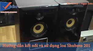 Bí Kíp Căn Chỉnh Loa Karaoke Hay SHUBOSS 201 Chuẩn Như Dàn Karaoke Xịn