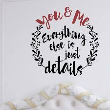 Enchantingly Elegant You And Me Everything Else Is Just Details Wall Decal Wayfair