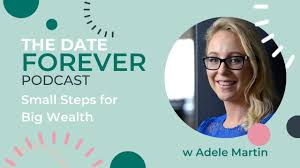 Small Steps for Big Wealth with Adele Martin on The Date Forever ...