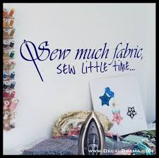 Sew Much Fabric Sew Little Time Sewing Quilting Needle Vinyl Wall Decal Sold By Decal Drama On Storenvy