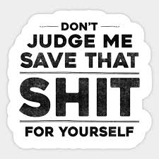 don t judge me save that shit for yourself funny quote adesivo