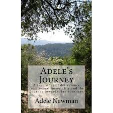 Adele's Journey: A true story of deliverance from sexual immorality and the  journey towards righteousness by Adele Marie Newman