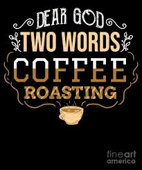 dear god two words coffee roasting coffee roaster digital art by