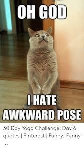 Он god ihate awkward pose day yoga challenge day quotes