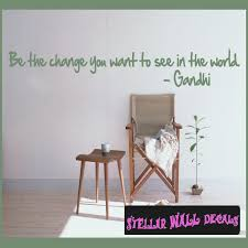 Be The Change You Want To See In The World Gandhi Wall Quote Mural Decal Swd