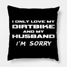 i only love my dirtbike and my husband sorry wife gift dirtbike