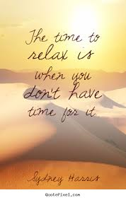 quotes about time to relax quotes