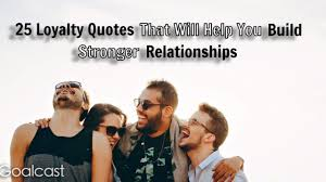 loyalty quotes that will help you build stronger relationships