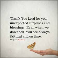 thank you lord for you unexpected surprises and blessings