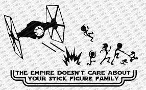 The Empire Doesnt Care About Your Stick Figure Family Star Wars Vinyl Car Decal Sticker Decals Bumper Stickers