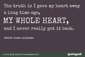 the truth is i gave my heart away a long time ago my whole heart