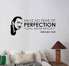Amazon Com Have No Fear Of Perfection Salvador Dali Inspirational Quote Wall Decal Artist Saying Vinyl Sticker Art Decorations For Home Living Room Bedroom Office Decor Dq1 Arts Crafts Sewing