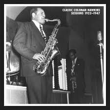 Classic Coleman Hawkins Sessions, 1922-1947 (Mosaic 251) - Jazz History  Online
