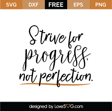 Strive For Progress Not Perfection Svg Cut File Lovesvg Com