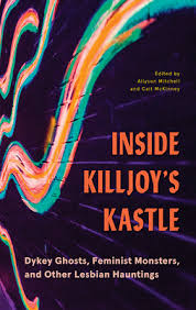 inside killjoy s kastle dykey ghosts feminist monsters and