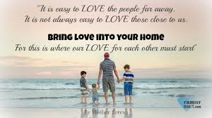 family quotes it is easy to love the people far away it is not