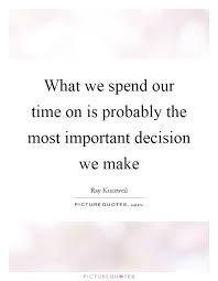 what we spend our time on is probably the most important
