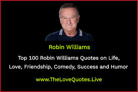 top robin williams quotes on life love friendship comedy