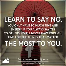 learn to say no you only have so much time and energy if you