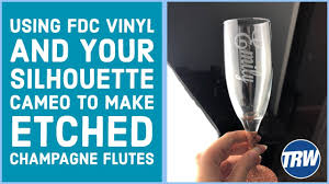 Using Fdc Vinyl And Your Silhouette Cameo To Make Etched Champagne Flutes Youtube