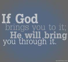 if god bring you to it he will bring you through it happiness