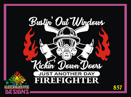 Firefighter Just Another Day Bustin Out Windows And Kickin Down Doors Vinyl Decal