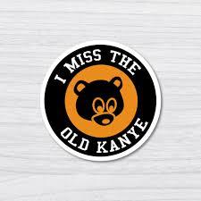 I Miss The Old Kanye White Sticker Decal Pop Culture Laptop Phone Car Skatebo Ebay