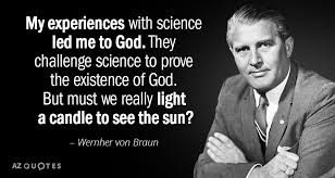 wernher von braun quote my experiences science led me to god