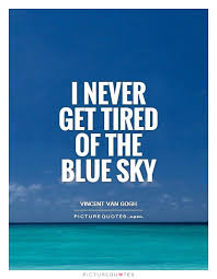 i never get tired of the blue sky picture quotes