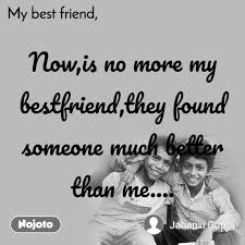 my best friend now is no more my bestfriend they f english quote