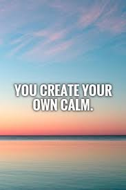 you create your own calm picture quotes