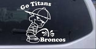 Go Titans Pee On Broncos Car Or Truck Window Decal Sticker Rad Dezigns