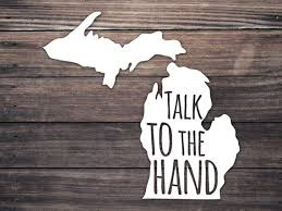 Funny Michigan Decal Talk To The Hand Car Decal Pure Etsy Michigan Decal Talk To The Hand Michigan Funny