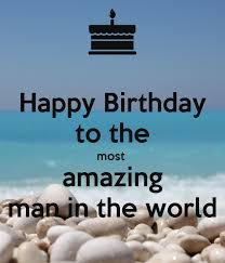 Happy Birthday To The Most Amazing Man In The World Poster Mihaela Keep Calm O Matic