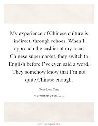my experience of chinese culture is indirect through echoes