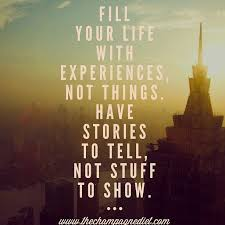 remember this fill your life experiences not things have