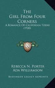 The Girl From Four Corners: A Romance Of California Today (1920): Porter,  Rebecca N., Williamson, Ada: 9781164388586: Amazon.com: Books