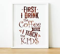 teacher coffee quote print teacher gifts teacher quotes