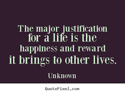 the major justification for a life is the happiness unknown life